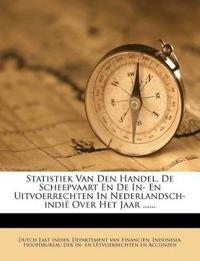 Statistiek Van Den Handel, De Scheepvaart En De In- En Uitvoerrechten In Nederlandsch-indië Over Het Jaar ......