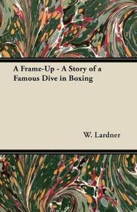 A Frame-Up - A Story of a Famous Dive in Boxing