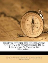 Bulletin Officiel Des Délibérations De L'assemblée Constituante De La République Et Canton De Neuchâtel...