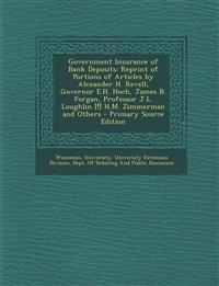 Government Insurance of Bank Deposits: Reprint of Portions of Articles by Alexander H. Revell, Governor E.H. Hoch, James B. Forgan, Professor J.L. Lou