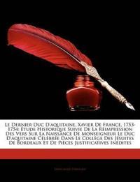 Le  Dernier Duc D'Aquitaine, Xavier de France, 1753-1754: Tude Historique Suivie de La Rimpression Des Vers Sur La Naissance de Monseigneur Le Duc D'a