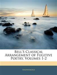 Bell's Classical Arrangement of Fugitive Poetry, Volumes 1-2