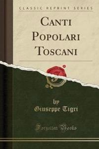 Canti Popolari Toscani (Classic Reprint)