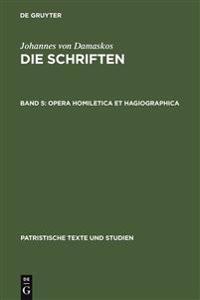 Die Schriften Des Johannes Von Damaskos Band Five Homiletischen Undhagiographischen Schriften