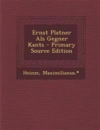 Ernst Platner ALS Gegner Kants - Primary Source Edition