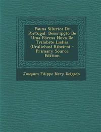 Fauna Silurica De Portugal: Descripção De Uma Fórma Nova De Trilobite Lichas (Uralichas) Ribeiroi - Primary Source Edition