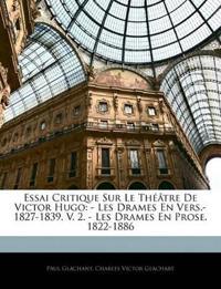 Essai Critique Sur Le Théâtre De Victor Hugo: - Les Drames En Vers.-1827-1839. V. 2. - Les Drames En Prose. 1822-1886