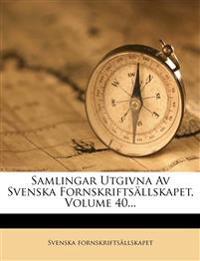 Samlingar Utgivna Av Svenska Fornskriftsällskapet, Volume 40...