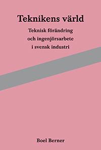 Teknikens värld : teknisk förändring och ingenjörsarbete i svensk industri