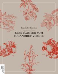 Seks planter som forandret verden - Eva Mæhre Lauritzen   Inprintwriters.org