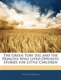 The Green Toby Jug and the Princess Who Lived Opposite: Stories for Little Children