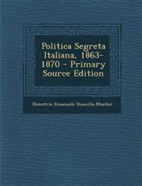 Politica Segreta Italiana, 1863-1870 - Primary Source Edition