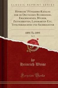 Hinrichs' Fünfjahrs-Katalog der im Deutschen Buchhandel Erschienenen, Bücher, Zeitschriften, Landkarten Etc. Titelverzeichnis und Sachregister, Vol. 9