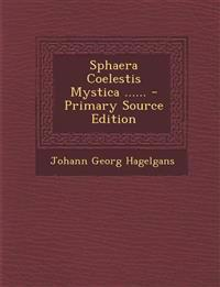 Sphaera Coelestis Mystica ......