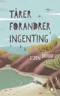 Tårer forandrer ingenting - Espen Dekko   Inprintwriters.org