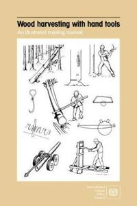 Wood Harvesting with Hand Tools. An Illustrated Training Manual