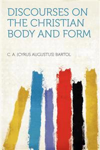 Discourses on the Christian Body and Form