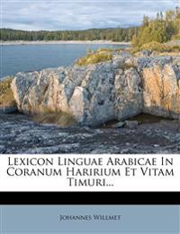 Lexicon Linguae Arabicae in Coranum Haririum Et Vitam Timuri...