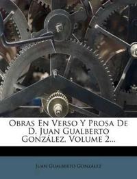 Obras En Verso y Prosa de D. Juan Gualberto Gonzalez, Volume 2...