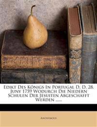 Edikt Des Königs In Portugal D. D. 28. Juny 1759 Wodurch Die Niedern Schulen Der Jesuiten Abgeschafft Werden ......