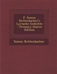 P. Simon Rettenbacher's Lyrische Gedichte - Primary Source Edition