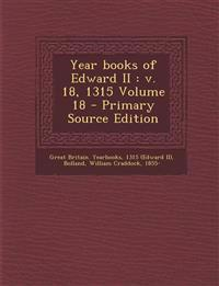 Year books of Edward II : v. 18, 1315 Volume 18 - Primary Source Edition