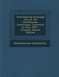 International Exchange List of the Smithsonian Institution, Corrected to July 1897