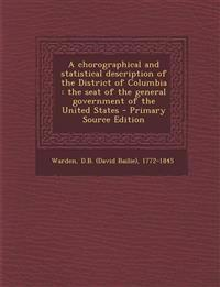 A   Chorographical and Statistical Description of the District of Columbia: The Seat of the General Government of the United States - Primary Source E