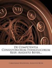 De Competentia Consistoriorum Evangelicorum Resp.: Augusto Beyer...