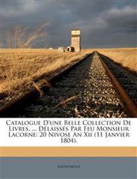 Catalogue D'une Belle Collection De Livres, ... Délaissés Par Feu Monsieur Lacorne: 20 Nivose An Xii (11 Janvier 1804).