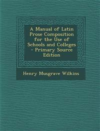 A Manual of Latin Prose Composition for the Use of Schools and Colleges
