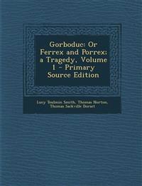 Gorboduc: Or Ferrex and Porrex; a Tragedy, Volume 1