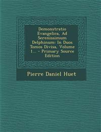 Demonstratio Evangelica, Ad Serenissimum Delphinum: In Duos Tomos Divisa, Volume 1...