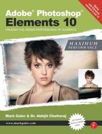 Adobe Photoshop Elements 10: Maximum Performance: Unleash the Hidden Performance of Elements