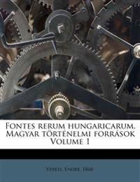 Fontes rerum hungaricarum. Magyar történelmi források Volume 1