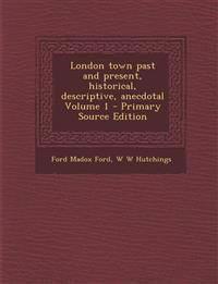 London Town Past and Present, Historical, Descriptive, Anecdotal Volume 1 - Primary Source Edition