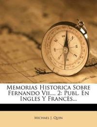 Memorias Historica Sobre Fernando Vii..., 2: Publ. En Ingles Y Francès...