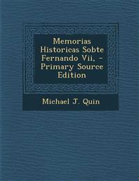 Memorias  Historicas Sobte Fernando Vii, - Primary Source Edition