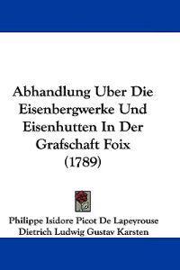 Abhandlung Uber Die Eisenbergwerke Und Eisenhutten in Der Grafschaft Foix