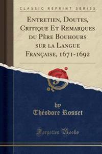 Entretien, Doutes, Critique Et Remarques du Père Bouhours sur la Langue Française, 1671-1692 (Classic Reprint)