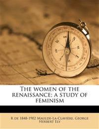 The women of the renaissance; a study of feminism