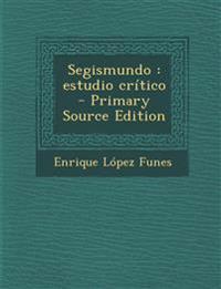 Segismundo: Estudio Critico - Primary Source Edition