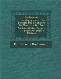 Recherches Généalogiques Sur La Famille Des Seigneurs De Nemours Du Xiie Au Xve Siècle, Volume 1 - Primary Source Edition