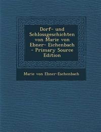 Dorf- Und Schlossgeschichten Von Marie Von Ebner- Eichenbach - Primary Source Edition