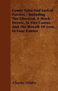 Comic Tales And Lyrical Fancies - Including The Chessiad, A Mock-Heroic, In Five Cantos - And The Wreath Of Love, In Four Cantos