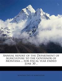 Annual report of the Department of Agriculture to the Governor of Montana ... for fiscal year ended June 30 ..