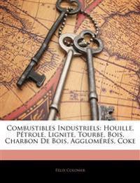 Combustibles Industriels: Houille, Pétrole, Lignite, Tourbe, Bois, Charbon De Bois, Agglomérés, Coke