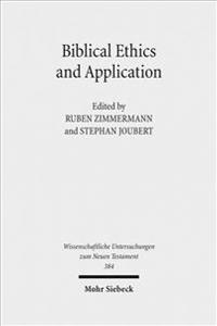 Biblical Ethics and Application: Purview, Validity, and Relevance of Biblical Texts in Ethical Discourse. Kontexte Und Normen Neutestamentlicher Ethik