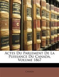 Actes Du Parlement De La Puissance Du Canada, Volume 1867