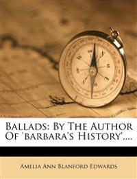 Ballads: By the Author of 'Barbara's History'....
